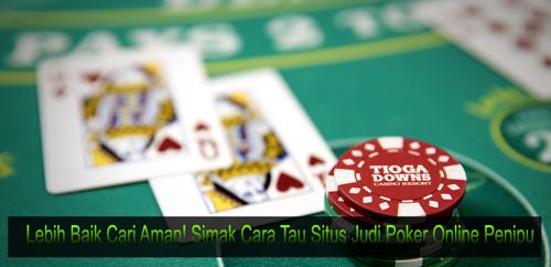 Lebih Baik Cari Aman! Simak Cara Tau Situs Judi Poker Online Penipu